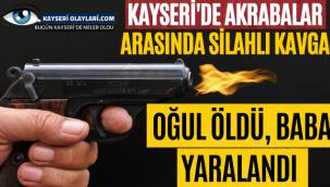 Kayseri'de akrabalar arasındaki silahlı kavgada oğul öldü, baba yaralandı