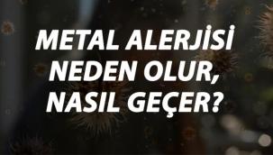 Metal Alerjisi Nedir, Neden Olur ve Nasıl Geçer? Metal Alerjisi Belirtileri ve Tedavisi Hakkında Bilgi