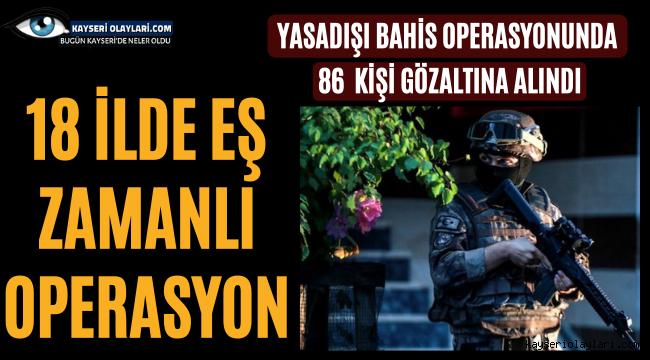 18 İlde Dev Operasyon 86 Kişi Gözaltına Alındı