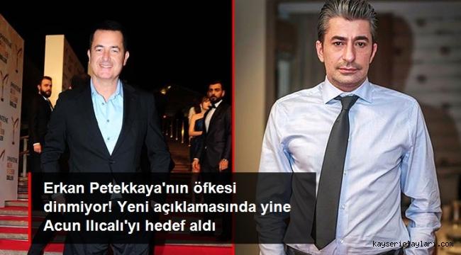 Acun Ilıcalı'ya demediğini bırakmayan Erkan Petekkaya'dan yeni açıklama