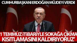 Cumhurbaşkanı Erdoğan: '1 Temmuz itibariyle sokağa çıkma kısıtlamasını kaldırıyoruz'