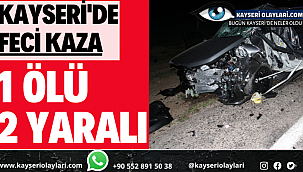 Kayseri'de Feci Kaza! 1 Ölü 2 Yaralı