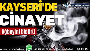 Kayseri'de Korkunç Cinayet! Ağabeyini Öldürdü