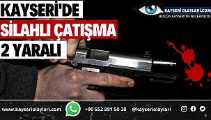 Kayseri'de Silahlı Çatışma ! 2Yaralı
